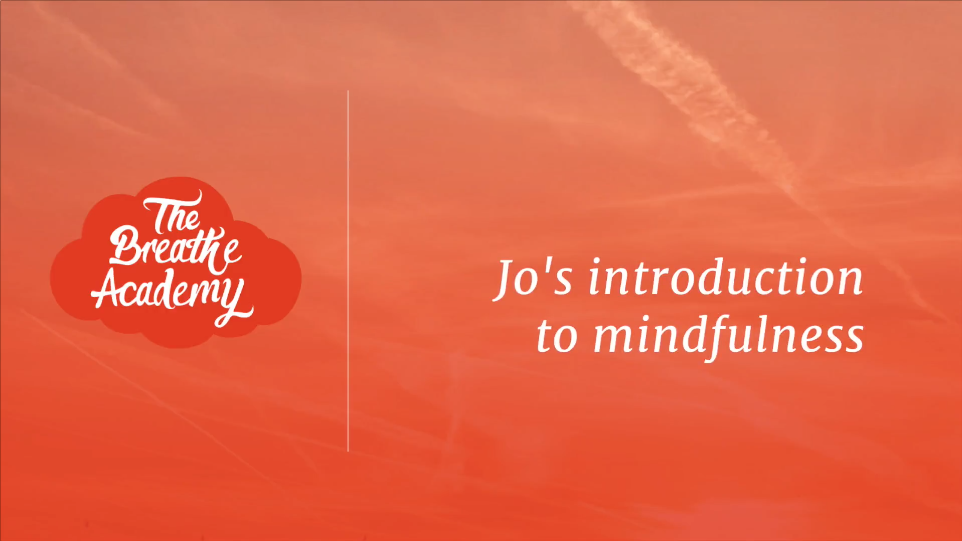 Jo's Introduction to Mindfulness | The Breathe Academy