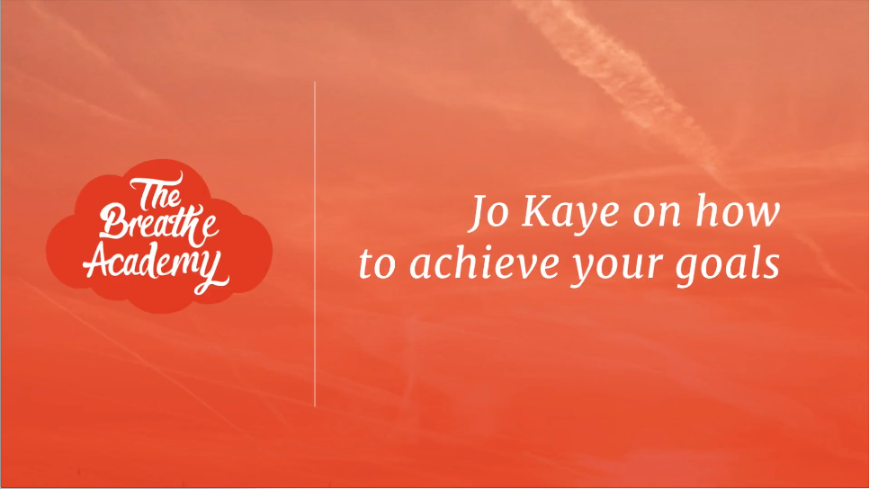 Jo Kaye on How to Achieve Your Goals | The Breathe Academy
